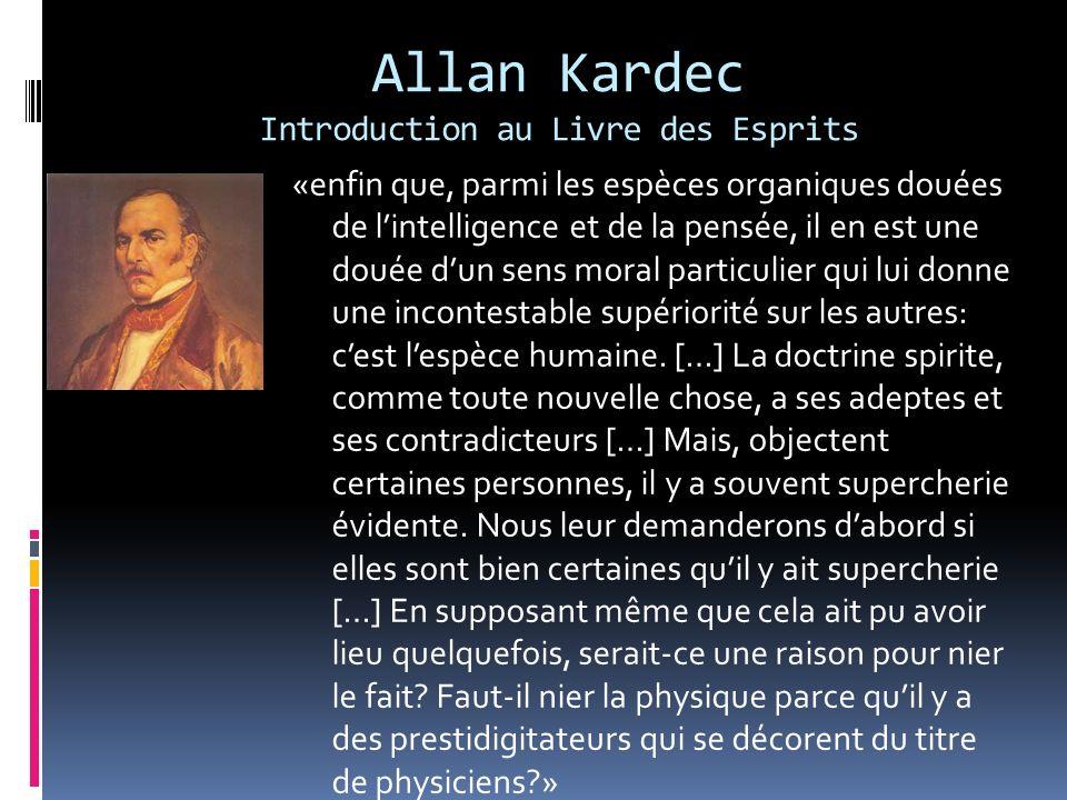 Allan Kardec Introduction au Livre des Esprits «enfin que, parmi les espèces organiques douées de lintelligence et de la pensée, il en est une douée d