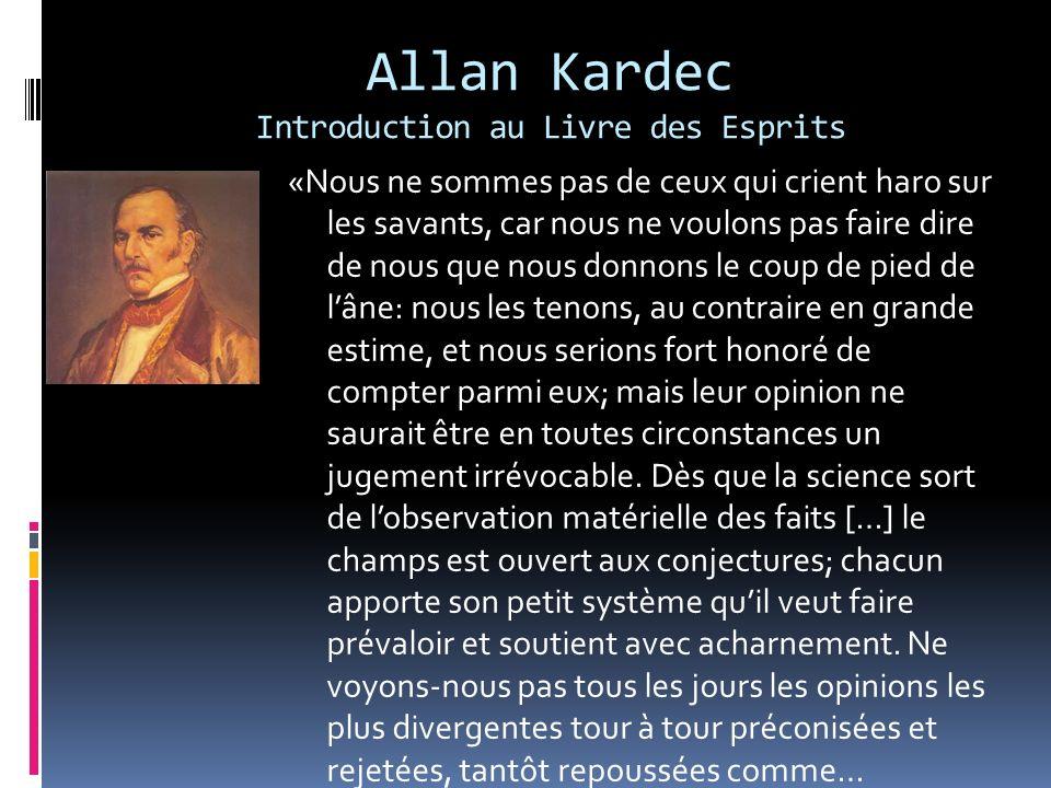 Allan Kardec Introduction au Livre des Esprits «Nous ne sommes pas de ceux qui crient haro sur les savants, car nous ne voulons pas faire dire de nous