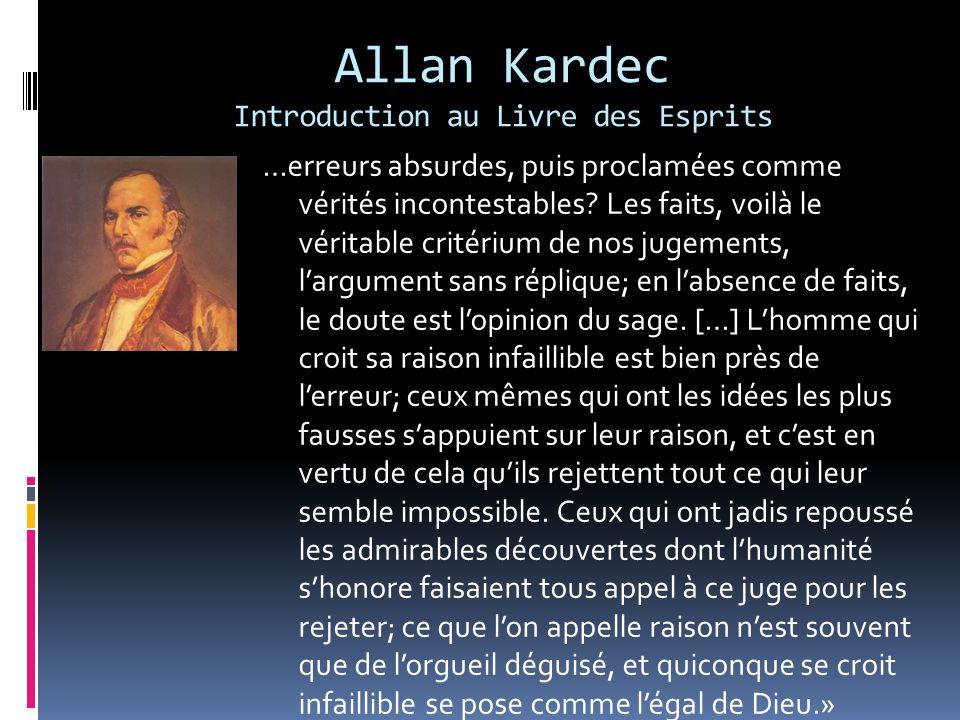 Allan Kardec Introduction au Livre des Esprits …erreurs absurdes, puis proclamées comme vérités incontestables? Les faits, voilà le véritable critériu