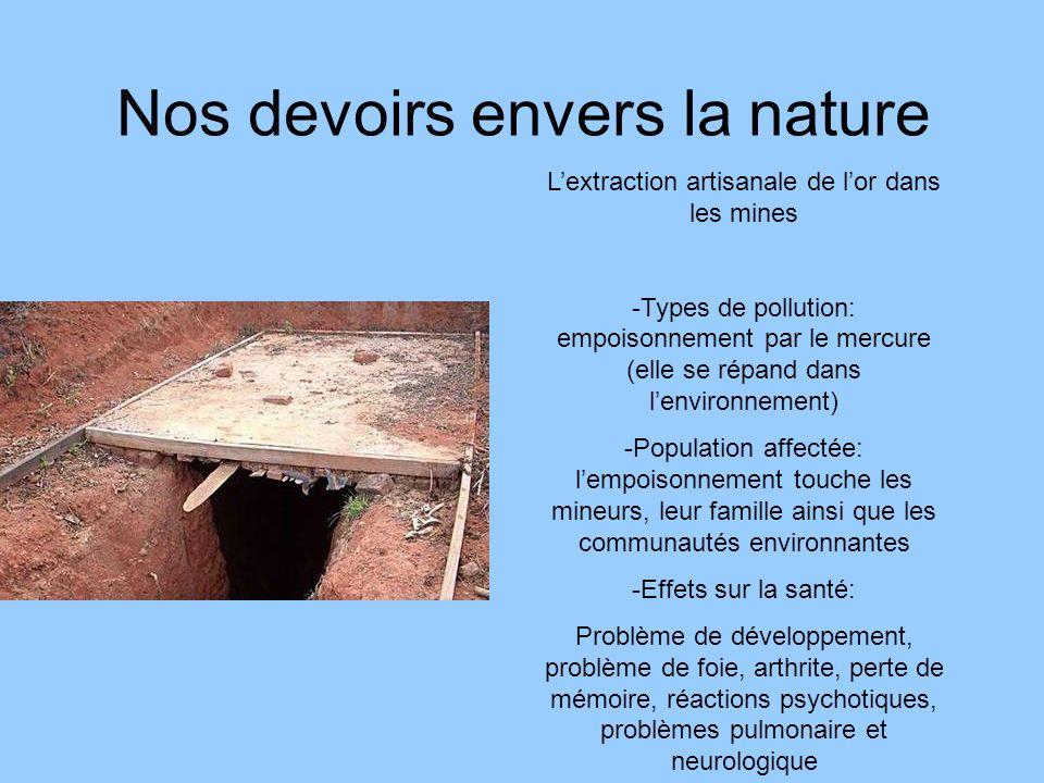 Nos devoirs envers la nature Lextraction artisanale de lor dans les mines -Types de pollution: empoisonnement par le mercure (elle se répand dans lenv
