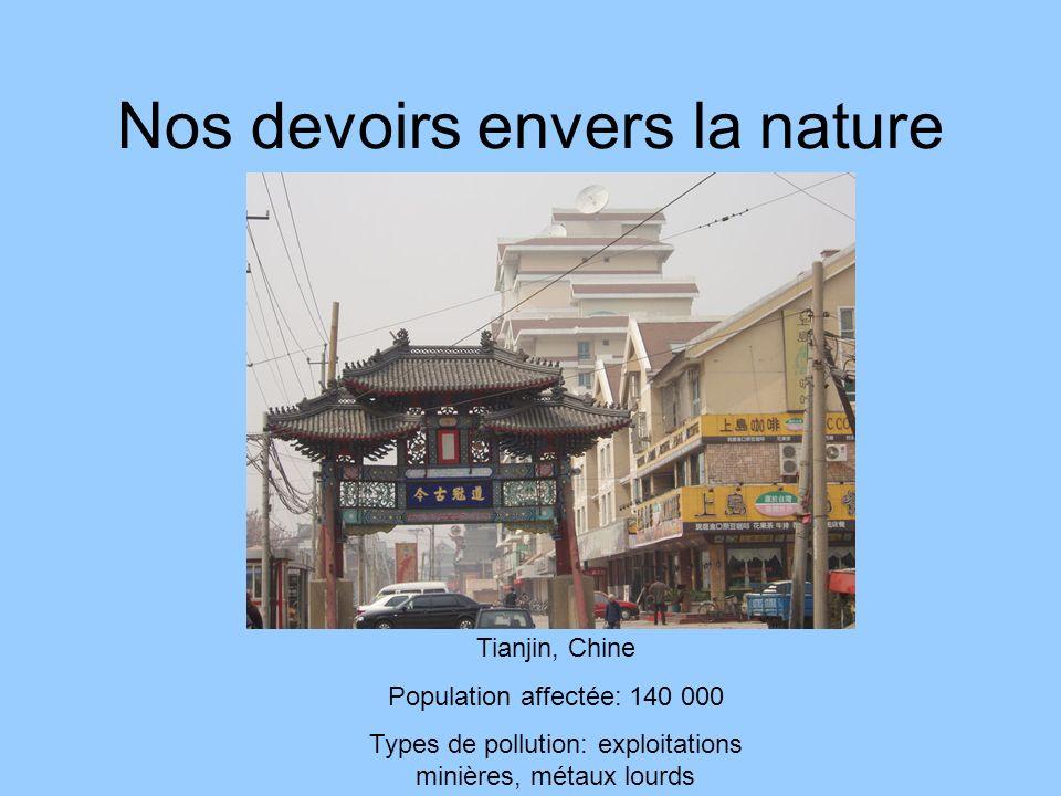 Nos devoirs envers la nature Tianjin, Chine Population affectée: 140 000 Types de pollution: exploitations minières, métaux lourds