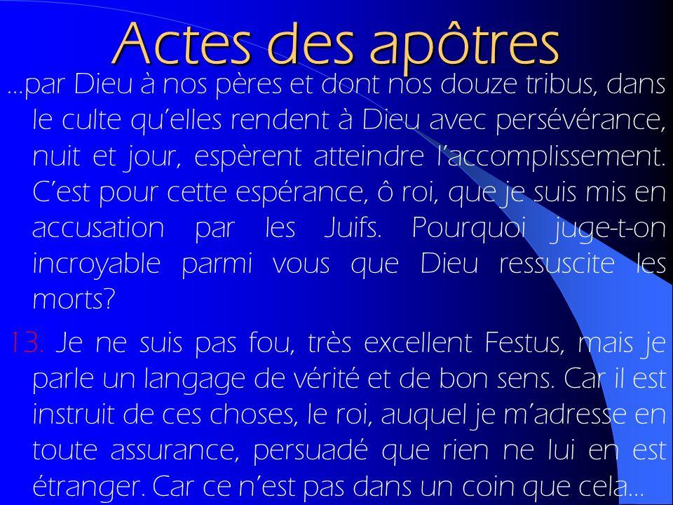 Actes des apôtres …par Dieu à nos pères et dont nos douze tribus, dans le culte quelles rendent à Dieu avec persévérance, nuit et jour, espèrent attei