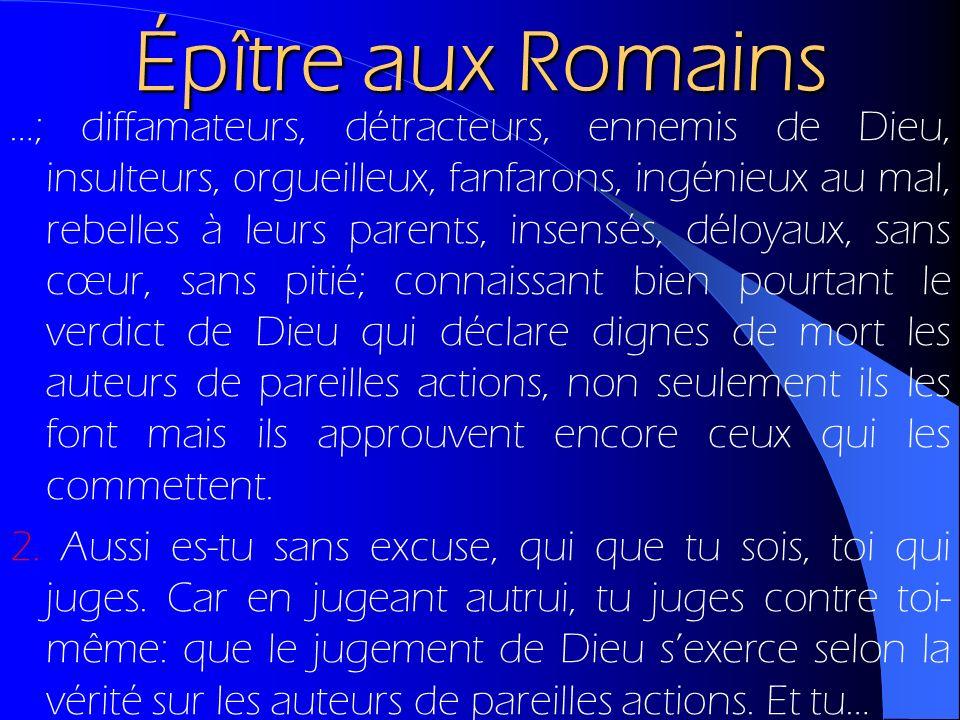 Épître aux Romains …; diffamateurs, détracteurs, ennemis de Dieu, insulteurs, orgueilleux, fanfarons, ingénieux au mal, rebelles à leurs parents, inse
