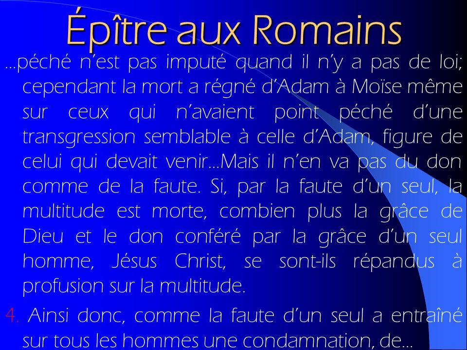 Épître aux Romains …péché nest pas imputé quand il ny a pas de loi; cependant la mort a régné dAdam à Moïse même sur ceux qui navaient point péché dun