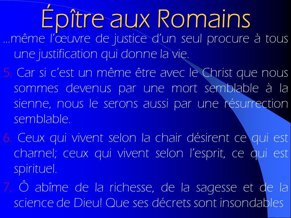 Épître aux Romains …même lœuvre de justice dun seul procure à tous une justification qui donne la vie. 5. Car si cest un même être avec le Christ que
