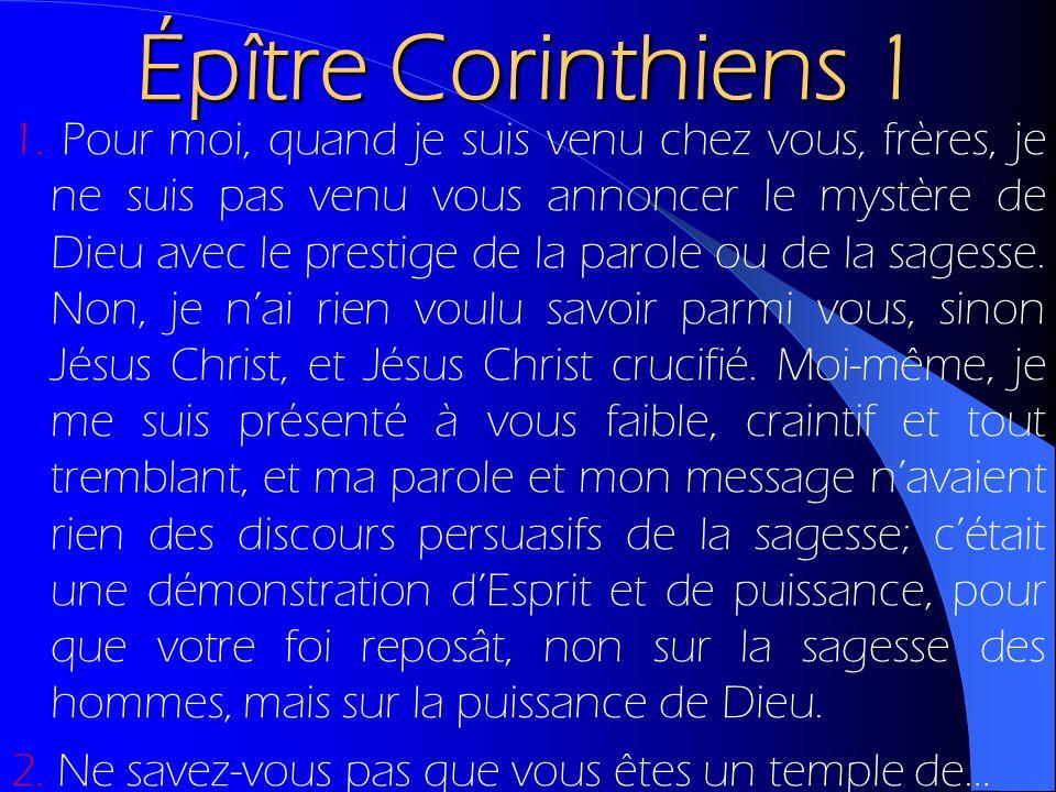 Épître Corinthiens 1 1. Pour moi, quand je suis venu chez vous, frères, je ne suis pas venu vous annoncer le mystère de Dieu avec le prestige de la pa