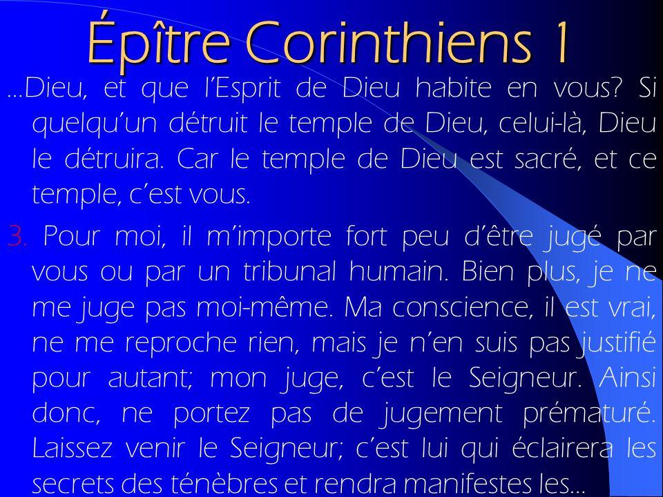 Épître Corinthiens 1 …Dieu, et que lEsprit de Dieu habite en vous? Si quelquun détruit le temple de Dieu, celui-là, Dieu le détruira. Car le temple de
