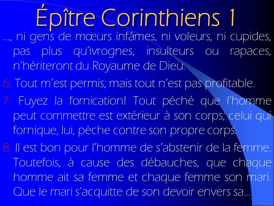 Épître Corinthiens 1 …, ni gens de mœurs infâmes, ni voleurs, ni cupides, pas plus quivrognes, insulteurs ou rapaces, nhériteront du Royaume de Dieu.