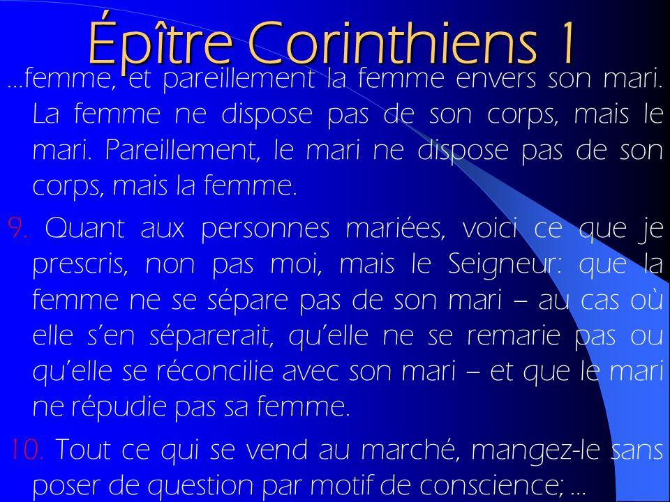 Épître Corinthiens 1 …femme, et pareillement la femme envers son mari. La femme ne dispose pas de son corps, mais le mari. Pareillement, le mari ne di