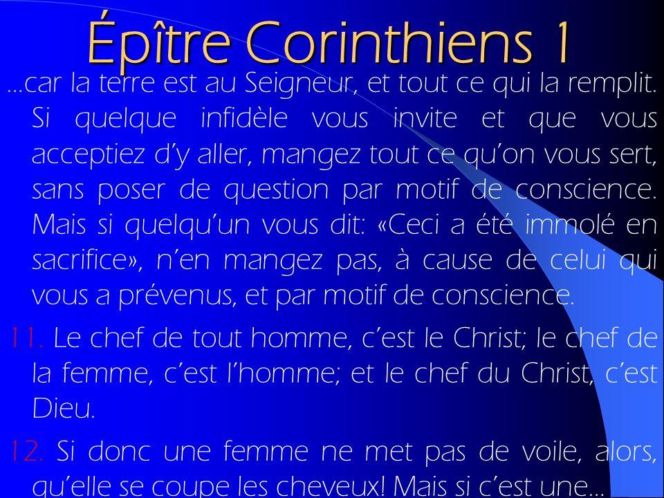 Épître Corinthiens 1 …car la terre est au Seigneur, et tout ce qui la remplit. Si quelque infidèle vous invite et que vous acceptiez dy aller, mangez