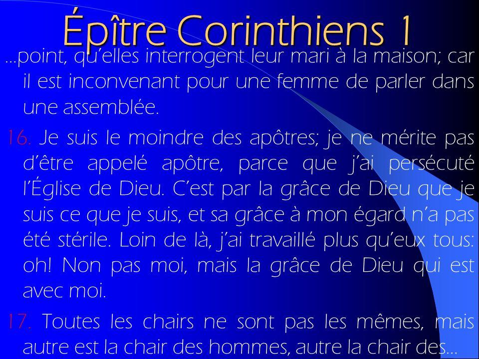 Épître Corinthiens 1 …point, quelles interrogent leur mari à la maison; car il est inconvenant pour une femme de parler dans une assemblée. 16. Je sui