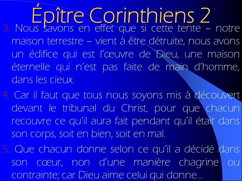 Épître Corinthiens 2 3. Nous savons en effet que si cette tente – notre maison terrestre – vient à être détruite, nous avons un édifice qui est lœuvre
