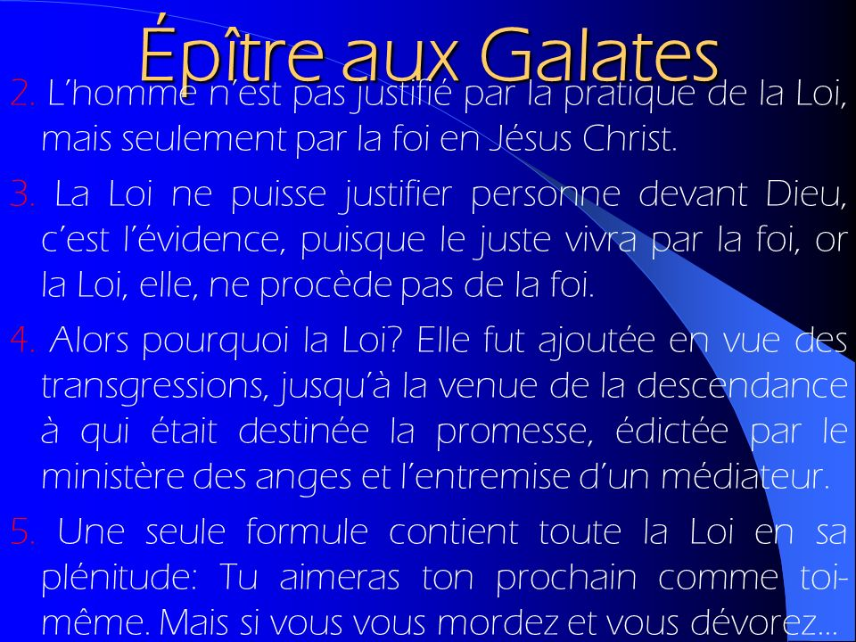 Épître aux Galates 2. Lhomme nest pas justifié par la pratique de la Loi, mais seulement par la foi en Jésus Christ. 3. La Loi ne puisse justifier per