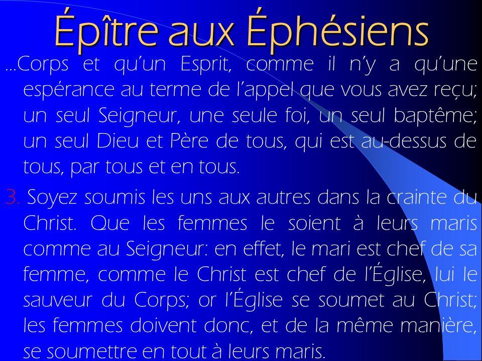 Épître aux Éphésiens...Corps et quun Esprit, comme il ny a quune espérance au terme de lappel que vous avez reçu; un seul Seigneur, une seule foi, un