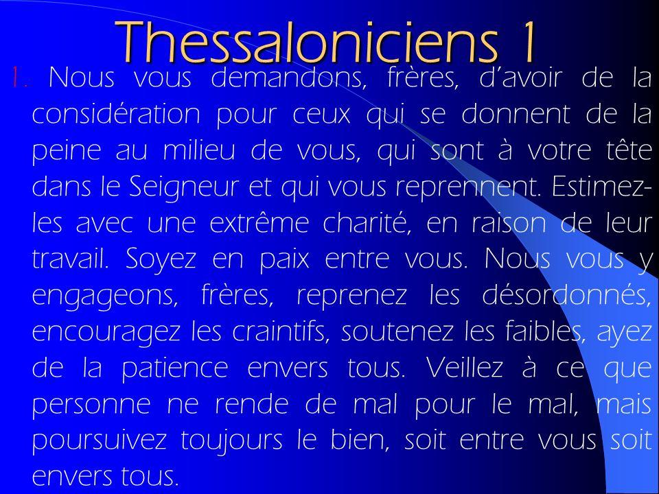 Thessaloniciens 1 1. Nous vous demandons, frères, davoir de la considération pour ceux qui se donnent de la peine au milieu de vous, qui sont à votre