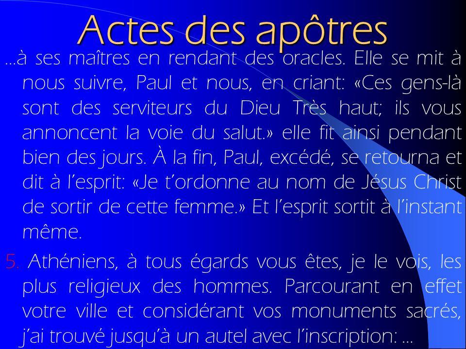 Actes des apôtres …à ses maîtres en rendant des oracles. Elle se mit à nous suivre, Paul et nous, en criant: «Ces gens-là sont des serviteurs du Dieu