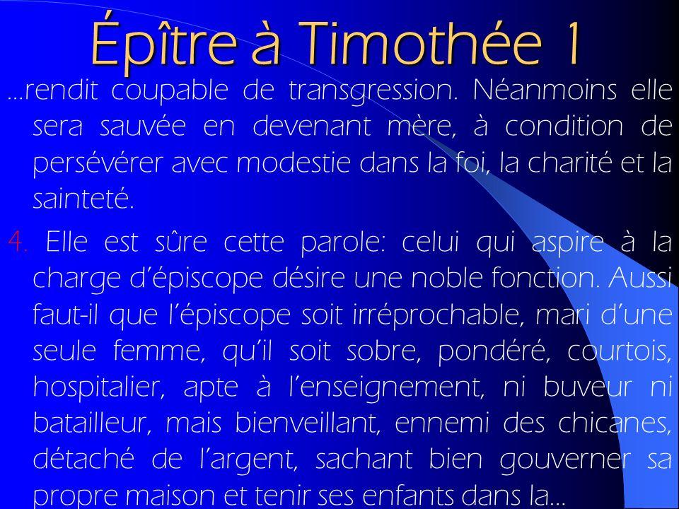 Épître à Timothée 1 …rendit coupable de transgression. Néanmoins elle sera sauvée en devenant mère, à condition de persévérer avec modestie dans la fo