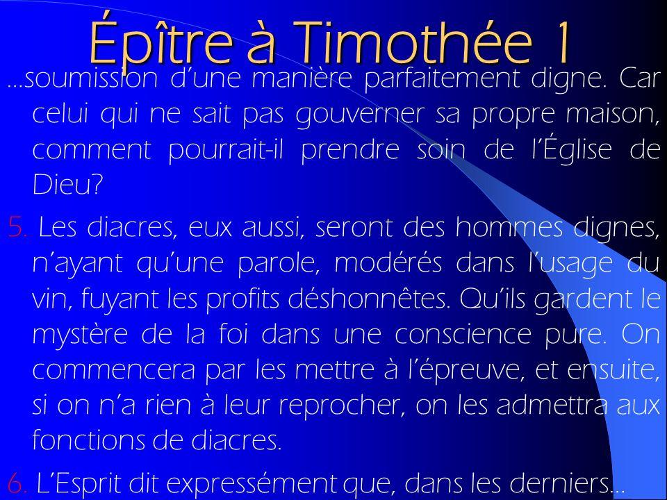 Épître à Timothée 1 …soumission dune manière parfaitement digne. Car celui qui ne sait pas gouverner sa propre maison, comment pourrait-il prendre soi