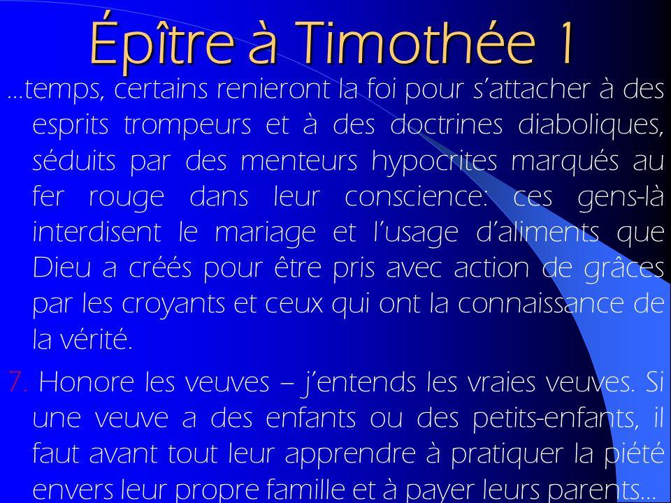 Épître à Timothée 1 …temps, certains renieront la foi pour sattacher à des esprits trompeurs et à des doctrines diaboliques, séduits par des menteurs