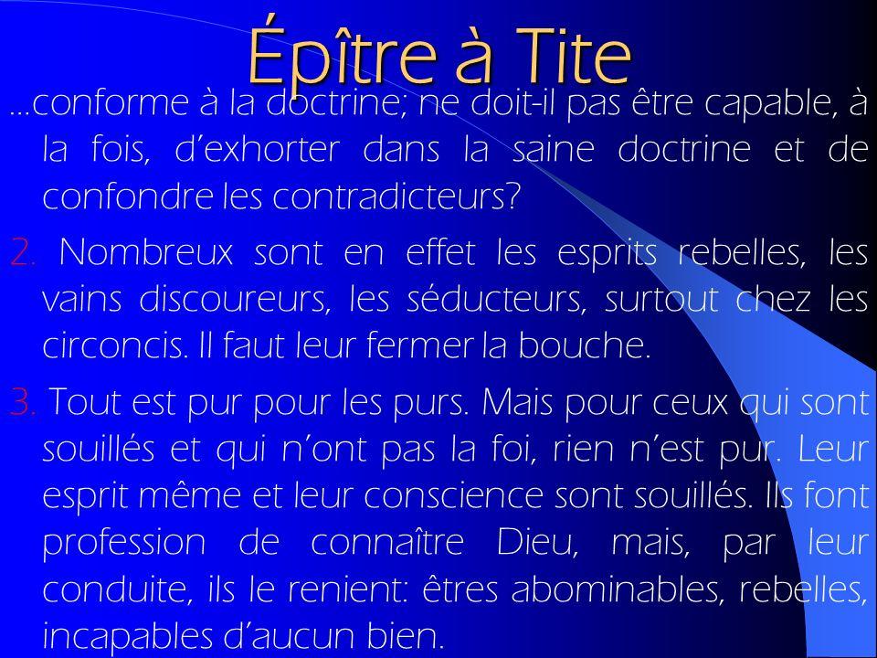 Épître à Tite …conforme à la doctrine; ne doit-il pas être capable, à la fois, dexhorter dans la saine doctrine et de confondre les contradicteurs? 2.