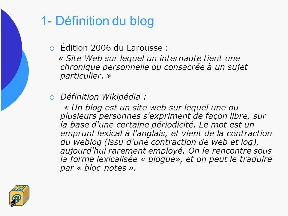 1- Définition du blog Édition 2006 du Larousse : « Site Web sur lequel un internaute tient une chronique personnelle ou consacrée à un sujet particuli
