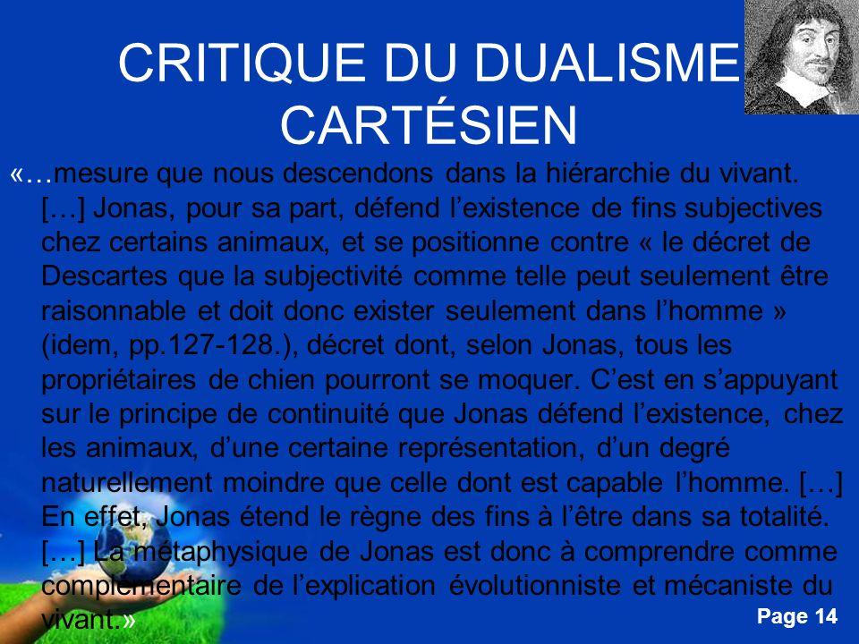 Free Powerpoint Templates Page 14 CRITIQUE DU DUALISME CARTÉSIEN «…mesure que nous descendons dans la hiérarchie du vivant. […] Jonas, pour sa part, d