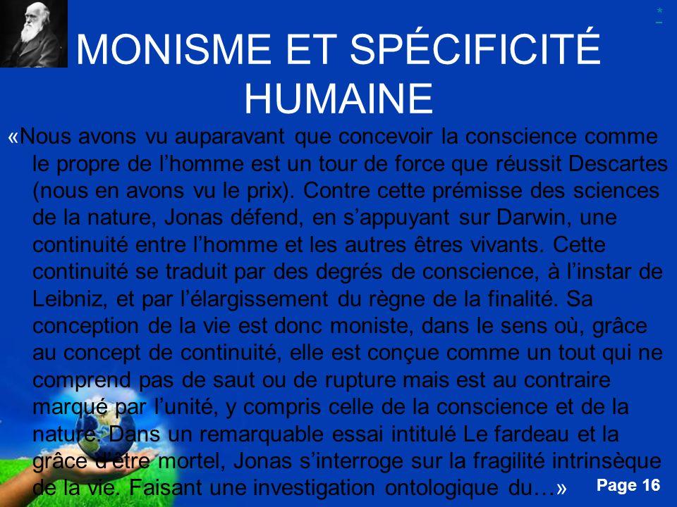 Free Powerpoint Templates Page 16 MONISME ET SPÉCIFICITÉ HUMAINE «Nous avons vu auparavant que concevoir la conscience comme le propre de lhomme est u