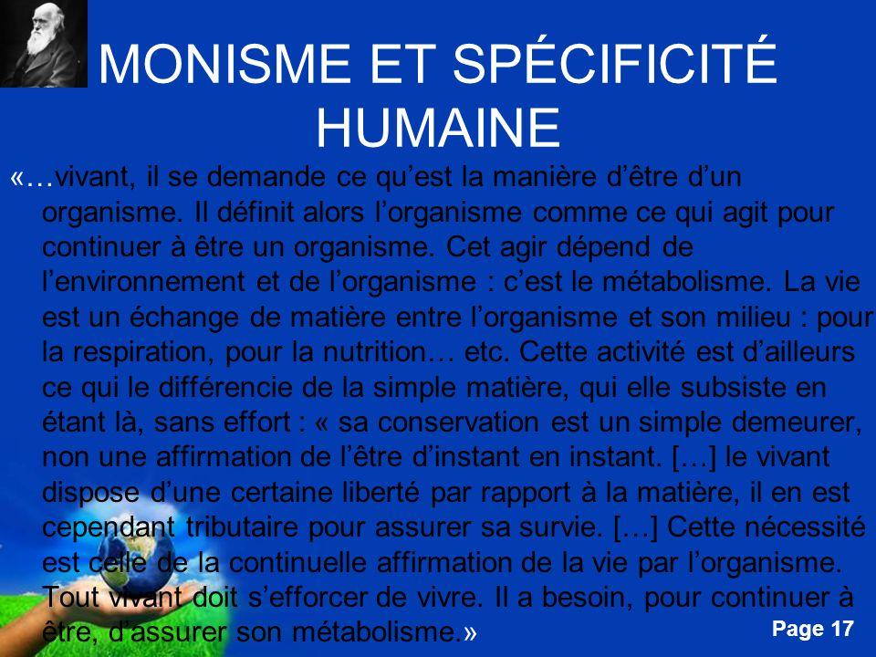 Free Powerpoint Templates Page 17 MONISME ET SPÉCIFICITÉ HUMAINE «…vivant, il se demande ce quest la manière dêtre dun organisme. Il définit alors lor