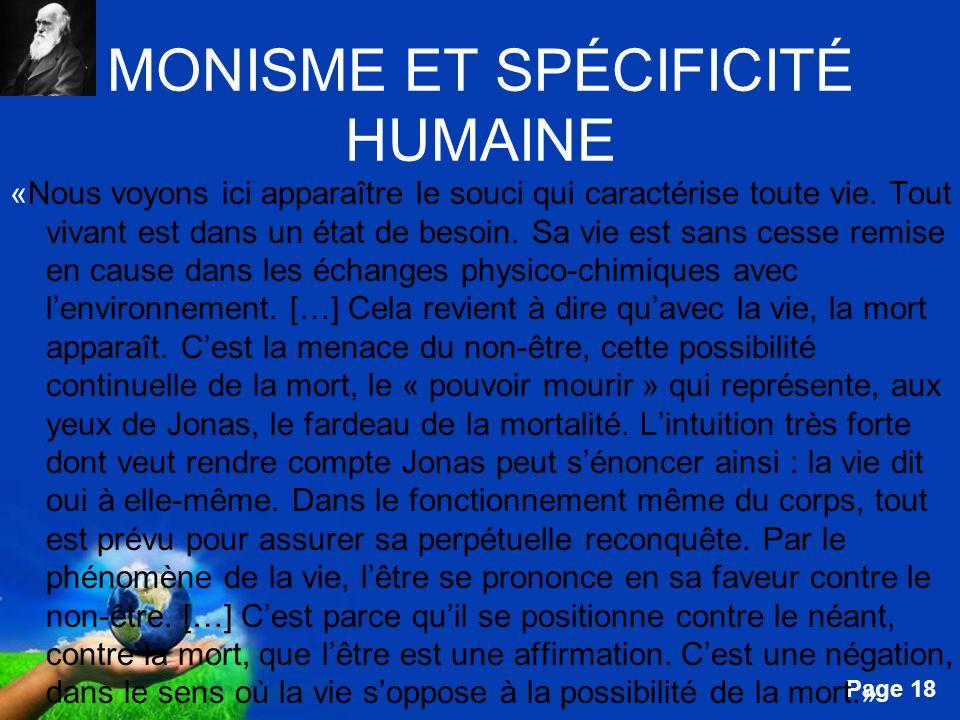 Free Powerpoint Templates Page 18 MONISME ET SPÉCIFICITÉ HUMAINE «Nous voyons ici apparaître le souci qui caractérise toute vie. Tout vivant est dans
