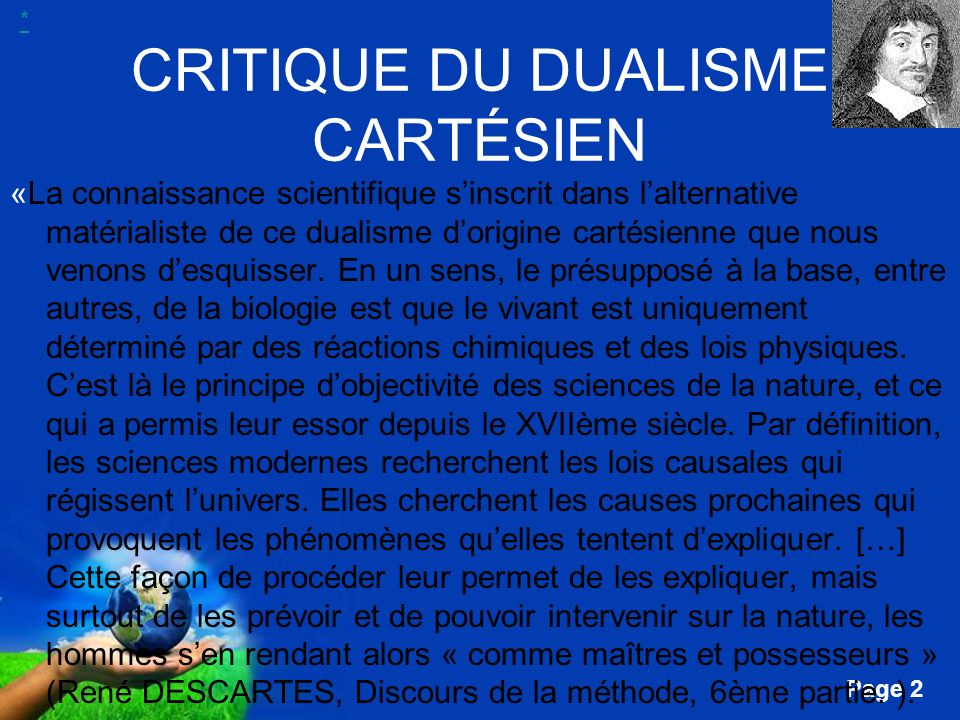 Free Powerpoint Templates Page 13 CRITIQUE DU DUALISME CARTÉSIEN «…mécaniques de la nature, sans quinterviennent une intériorité ou des fins.