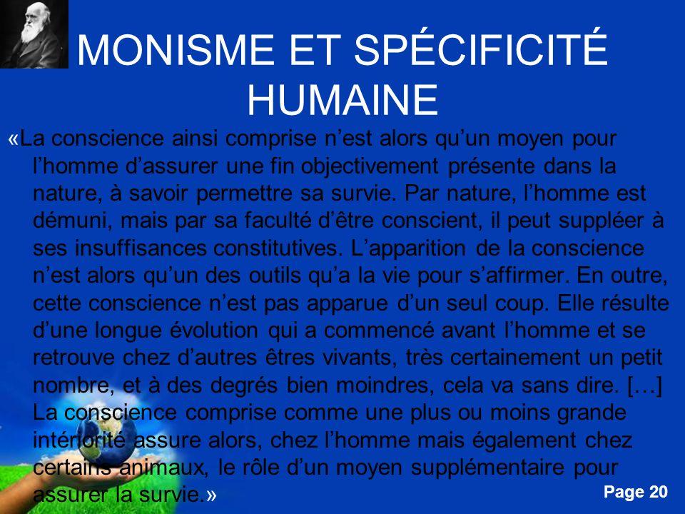 Free Powerpoint Templates Page 20 MONISME ET SPÉCIFICITÉ HUMAINE «La conscience ainsi comprise nest alors quun moyen pour lhomme dassurer une fin obje