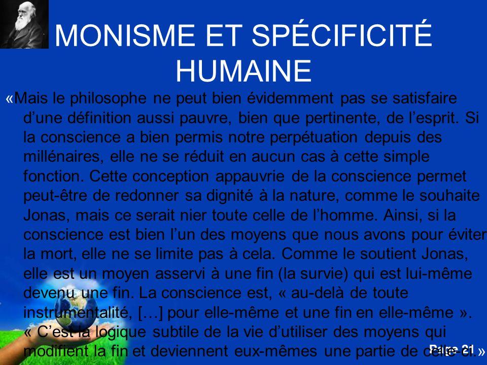 Free Powerpoint Templates Page 21 MONISME ET SPÉCIFICITÉ HUMAINE «Mais le philosophe ne peut bien évidemment pas se satisfaire dune définition aussi p