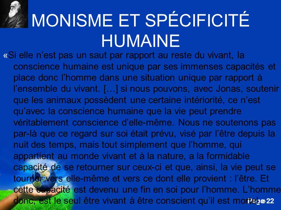 Free Powerpoint Templates Page 22 MONISME ET SPÉCIFICITÉ HUMAINE «Si elle nest pas un saut par rapport au reste du vivant, la conscience humaine est u