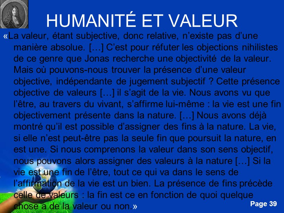 Free Powerpoint Templates Page 39 HUMANITÉ ET VALEUR «La valeur, étant subjective, donc relative, nexiste pas dune manière absolue. […] Cest pour réfu