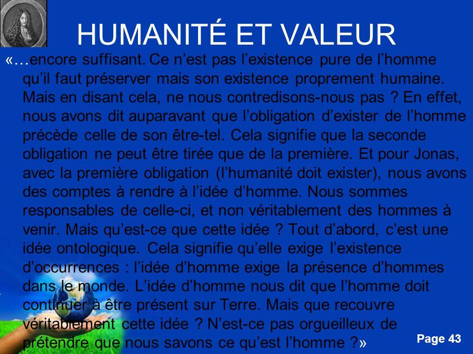 Free Powerpoint Templates Page 43 HUMANITÉ ET VALEUR «…encore suffisant. Ce nest pas lexistence pure de lhomme quil faut préserver mais son existence
