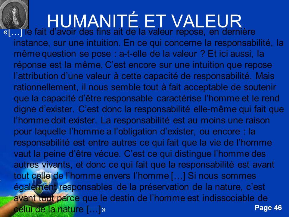 Free Powerpoint Templates Page 46 HUMANITÉ ET VALEUR «[…] le fait davoir des fins ait de la valeur repose, en dernière instance, sur une intuition. En