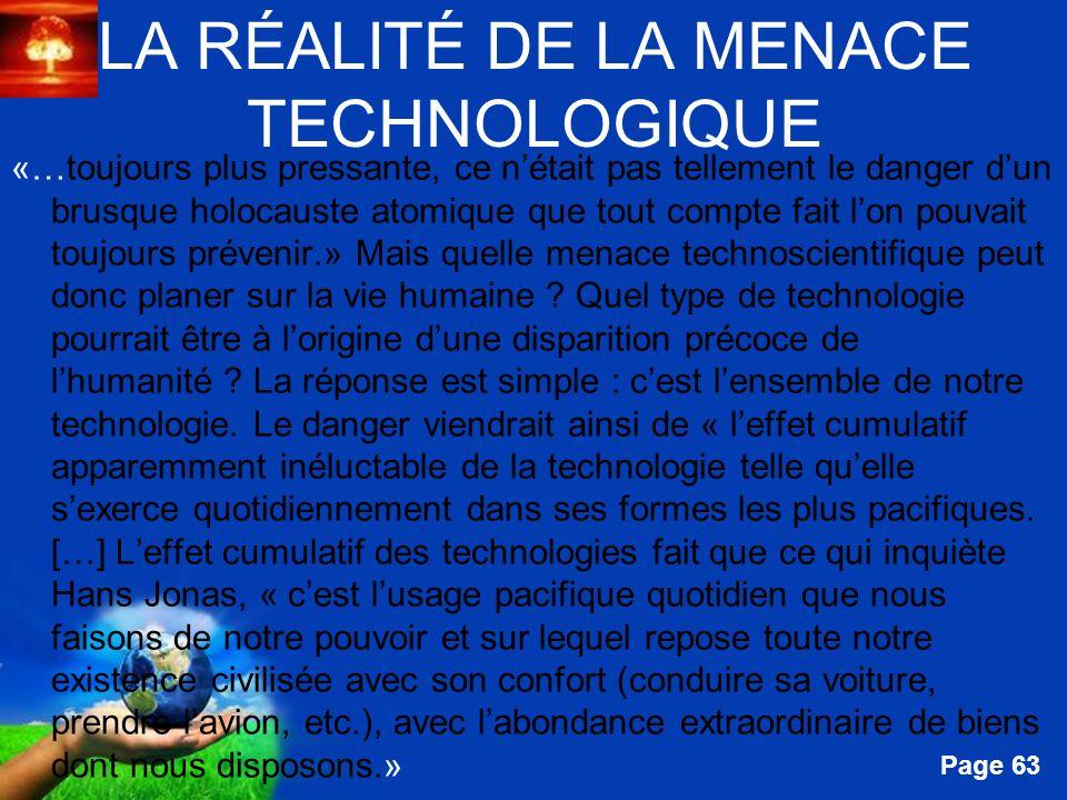 Free Powerpoint Templates Page 63 LA RÉALITÉ DE LA MENACE TECHNOLOGIQUE «…toujours plus pressante, ce nétait pas tellement le danger dun brusque holoc