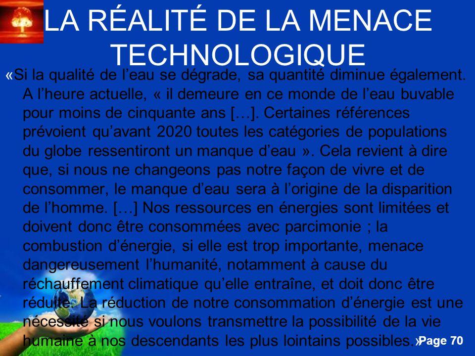 Free Powerpoint Templates Page 70 LA RÉALITÉ DE LA MENACE TECHNOLOGIQUE «Si la qualité de leau se dégrade, sa quantité diminue également. A lheure act
