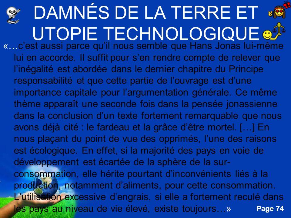 Free Powerpoint Templates Page 74 DAMNÉS DE LA TERRE ET UTOPIE TECHNOLOGIQUE «…cest aussi parce quil nous semble que Hans Jonas lui-même lui en accord