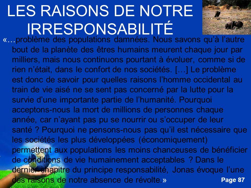 Free Powerpoint Templates Page 87 LES RAISONS DE NOTRE IRRESPONSABILITÉ «…problème des populations damnées. Nous savons quà lautre bout de la planète