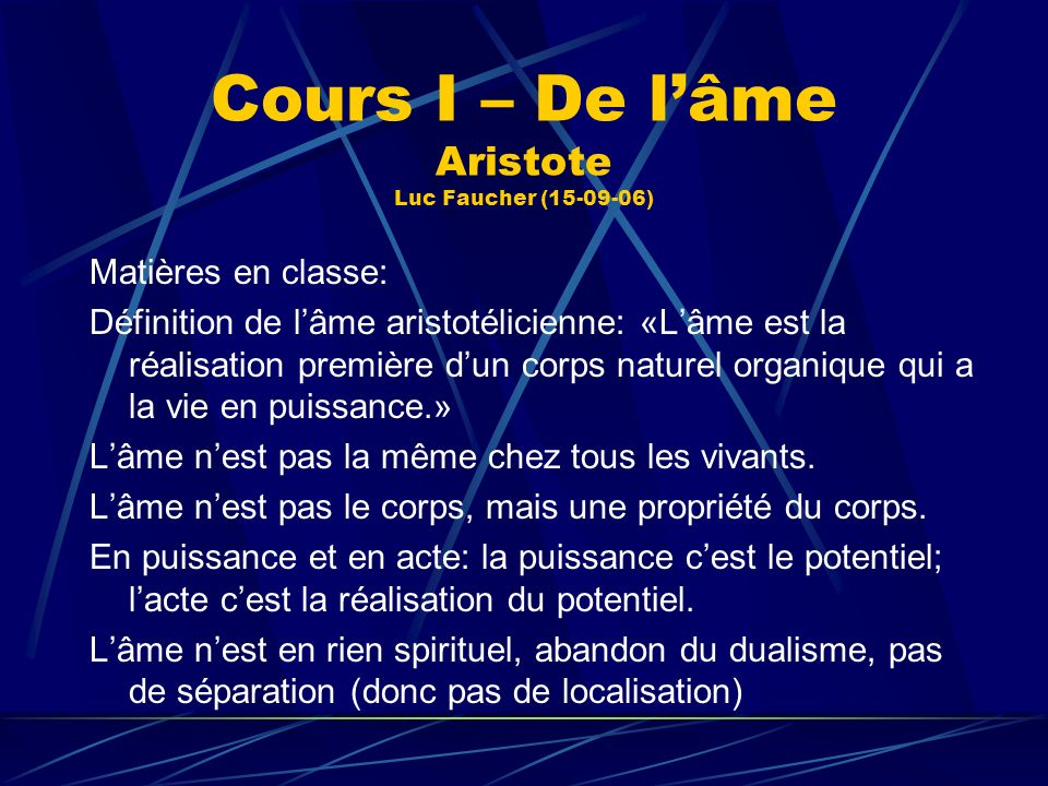 Cours I – De lâme Aristote Luc Faucher (15-09-06) Matières en classe: Définition de lâme aristotélicienne: «Lâme est la réalisation première dun corps