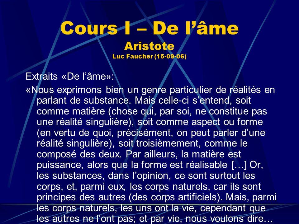 Cours I – De lâme Aristote Luc Faucher (15-09-06) Extraits «De lâme»: «Nous exprimons bien un genre particulier de réalités en parlant de substance. M