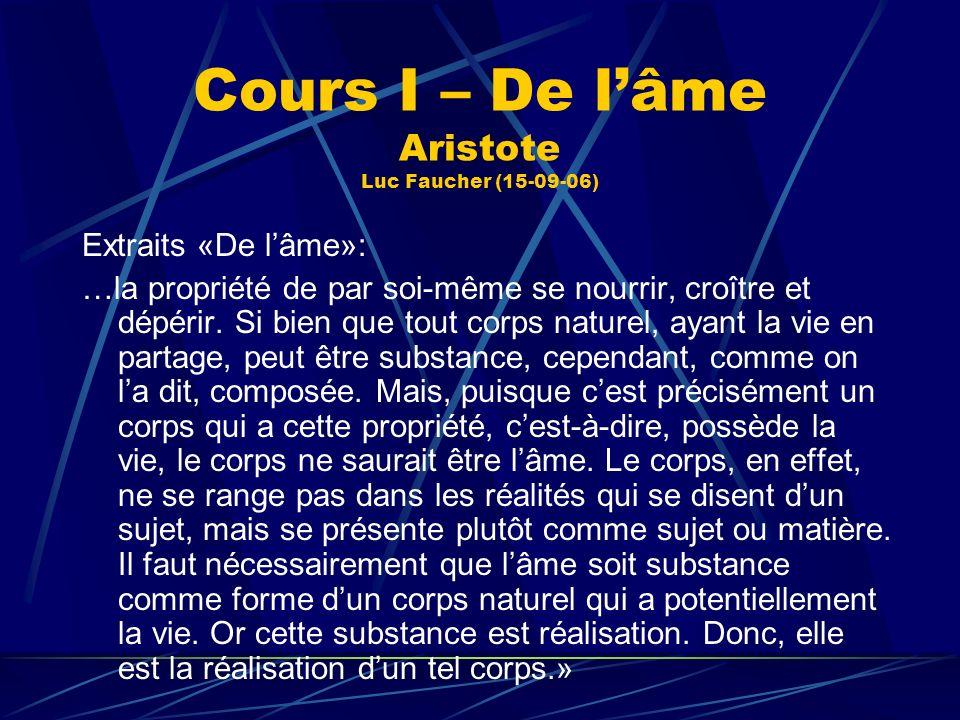 Cours I – De lâme Aristote Luc Faucher (15-09-06) Extraits «De lâme»: …la propriété de par soi-même se nourrir, croître et dépérir. Si bien que tout c