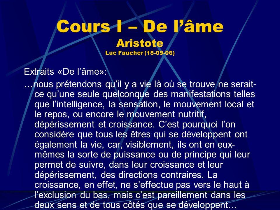 Cours I – De lâme Aristote Luc Faucher (15-09-06) Extraits «De lâme»: …nous prétendons quil y a vie là où se trouve ne serait- ce quune seule quelconq