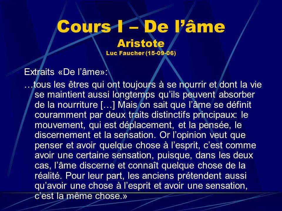 Cours I – De lâme Aristote Luc Faucher (15-09-06) Extraits «De lâme»: …tous les êtres qui ont toujours à se nourrir et dont la vie se maintient aussi