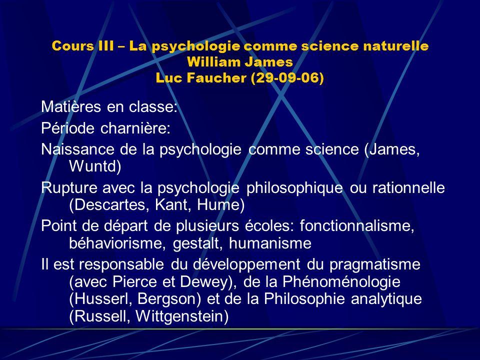 Cours III – La psychologie comme science naturelle William James Luc Faucher (29-09-06) Matières en classe: Période charnière: Naissance de la psychol