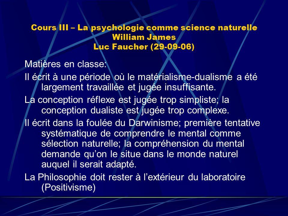 Cours III – La psychologie comme science naturelle William James Luc Faucher (29-09-06) Matières en classe: Il écrit à une période où le matérialisme-