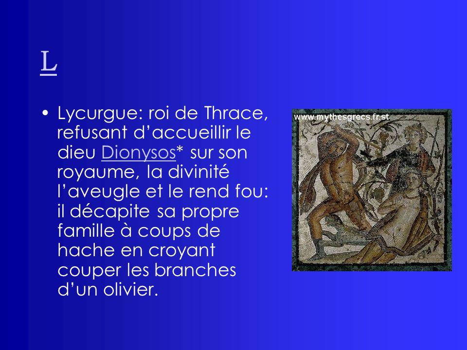 L Lycurgue: roi de Thrace, refusant daccueillir le dieu Dionysos* sur son royaume, la divinité laveugle et le rend fou: il décapite sa propre famille