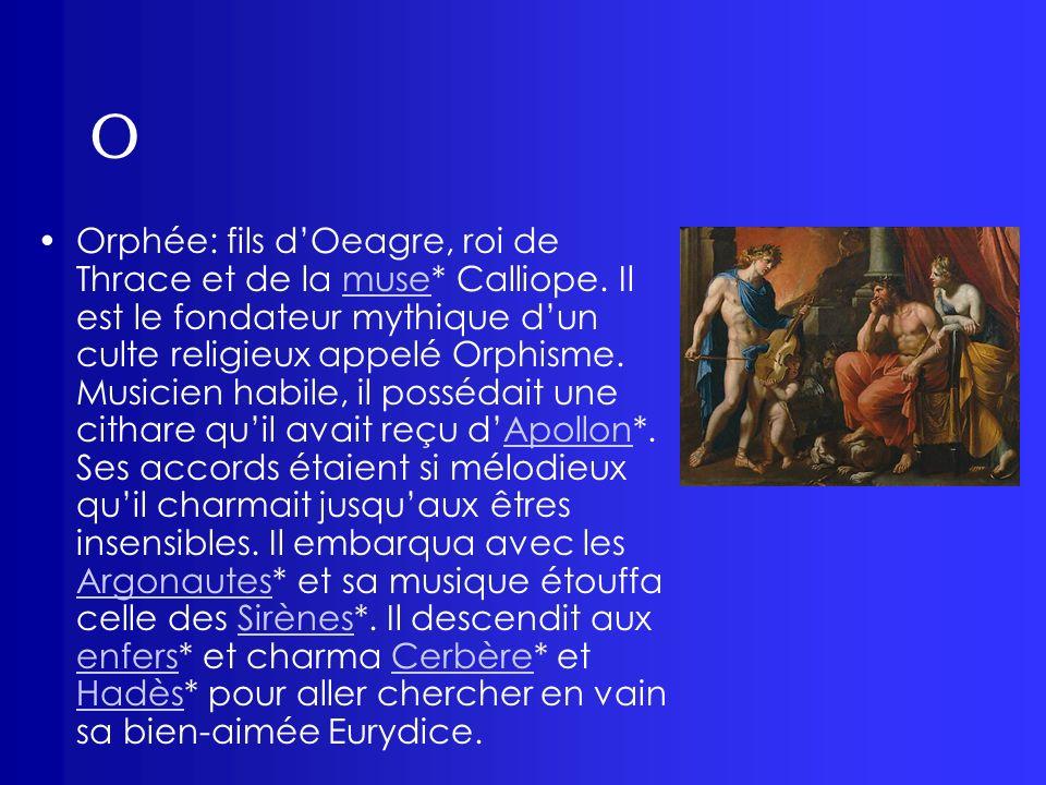 O Orphée: fils dOeagre, roi de Thrace et de la muse* Calliope. Il est le fondateur mythique dun culte religieux appelé Orphisme. Musicien habile, il p