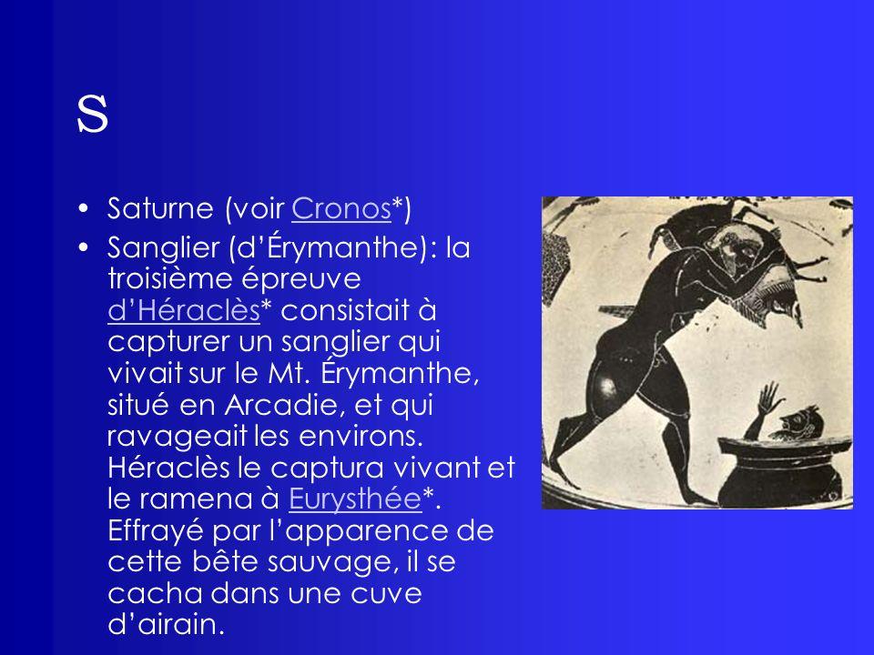 S Saturne (voir Cronos*)Cronos Sanglier (dÉrymanthe): la troisième épreuve dHéraclès* consistait à capturer un sanglier qui vivait sur le Mt. Érymanth
